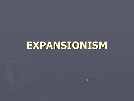 EXPANSIONISM 4.