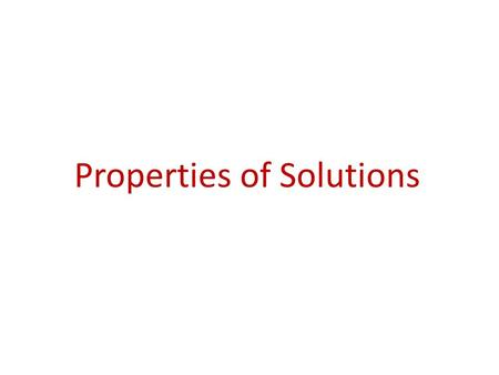 Properties of Solutions. Solutions Solutions are homogeneous mixtures of two or more pure substances. In a solution, the solute is dispersed uniformly.