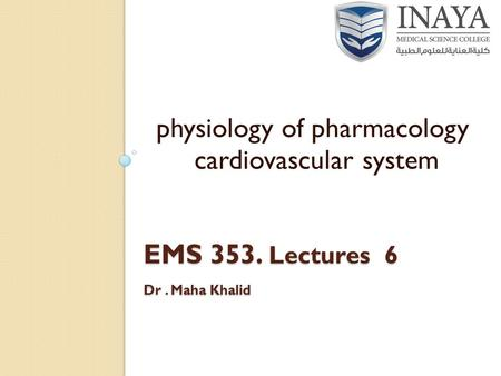 EMS 353. Lectures 6 Dr. Maha Khalid physiology of pharmacology cardiovascular system.