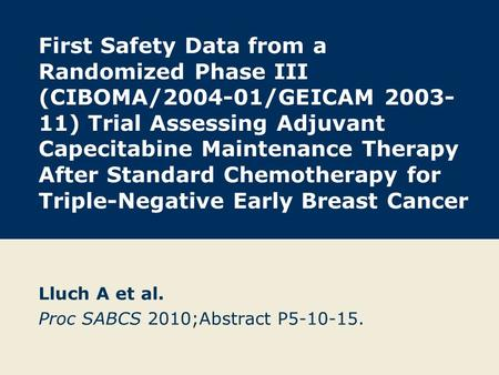 First Safety Data from a Randomized Phase III (CIBOMA/2004-01/GEICAM 2003- 11) Trial Assessing Adjuvant Capecitabine Maintenance Therapy After Standard.