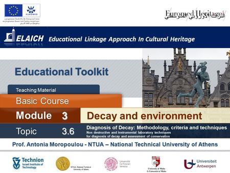 Educational Linkage Approach In Cultural Heritage Educational Toolkit Basic Course Teaching Material <strong>Topic</strong> 3.6 Decay and environment Module 3 Prof. Antonia.