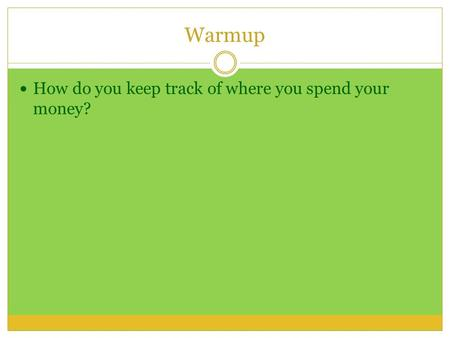 Warmup How do you keep track of where you spend your money?