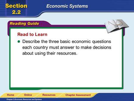Read to Learn Describe the three basic economic questions each country must answer to make decisions about using their resources.