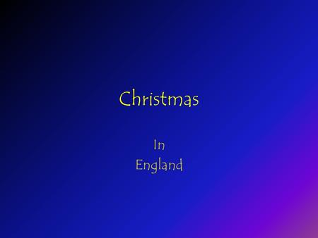 Christmas In England Traditionally in England we celebrate Christmas on the 25th of December. During the weeks before Christmas, we send cards, watch.