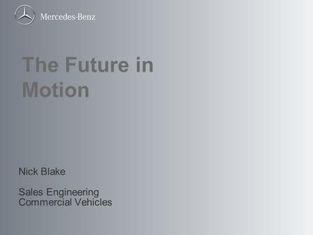 Nick Blake Sales Engineering Commercial Vehicles The Future in Motion.