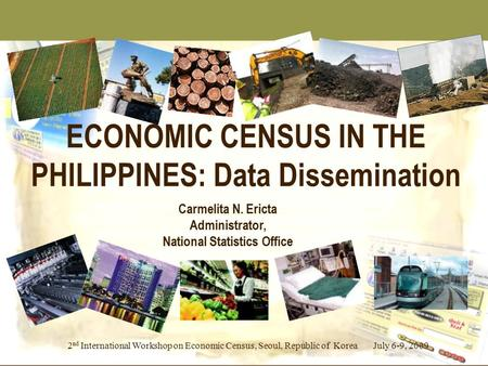 2 nd International Workshop on Economic Census, Seoul, Republic of Korea July 6-9, 2009 ECONOMIC CENSUS IN THE PHILIPPINES: Data Dissemination Carmelita.