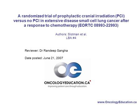 Www.OncologyEducation.ca A randomized trial of prophylactic cranial irradiation (PCI) versus no PCI in extensive disease small cell lung cancer after a.