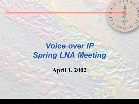 Voice over IP Spring LNA Meeting April 1, 2002. What is Voice over IP? n A technology for transporting integrated digital voice, video and data over IP.