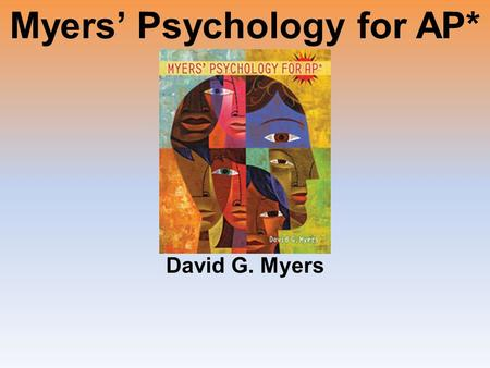 Myers' Psychology for AP* David G. Myers. Unit 1: Psychology's History and Approaches.