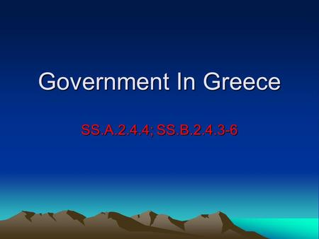 Government In Greece SS.A.2.4.4; SS.B.2.4.3-6. The Polis: Center of Greek Life Polis: Greek name for city-states, and the surrounding countryside The.
