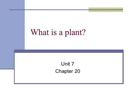 What is a plant? Unit 7 Chapter 20. Plant characteristics Eukaryotic Multicellular Autotroph: food made through photosynthesis Cell walls made of cellulose.