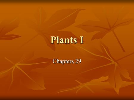 Plants I Chapters 29. What you need to know! Why land plants are thought to have evolved from green algae. Why land plants are thought to have evolved.