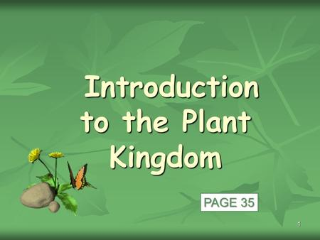 1 Introduction to the Plant Kingdom Introduction to the Plant Kingdom PAGE 35.
