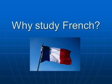 Why study French?. France was the United States' first ally.