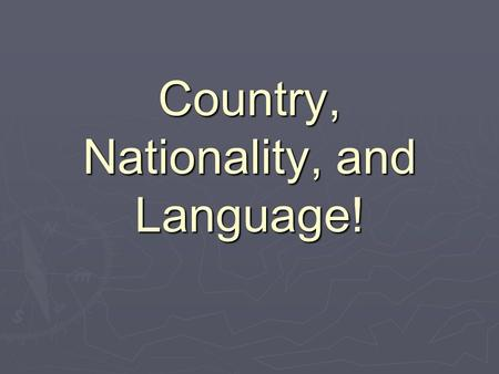 Country, Nationality, and Language!. I'm Columbian.