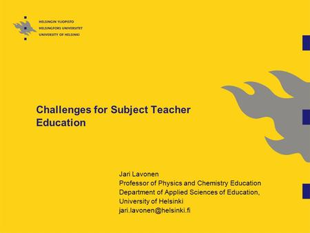 Challenges for Subject Teacher Education Jari Lavonen Professor of Physics and Chemistry Education Department of Applied Sciences of Education, University.