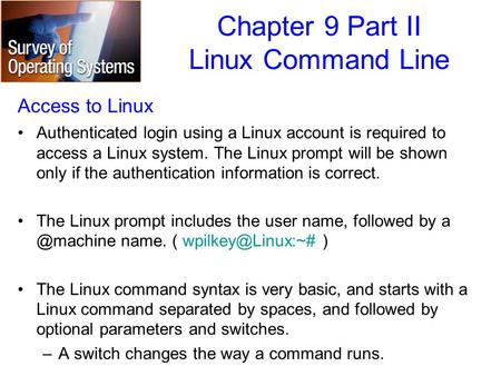 Chapter 9 Part II Linux Command Line Access to Linux Authenticated login using a Linux account is required to access a Linux system. The Linux prompt will.