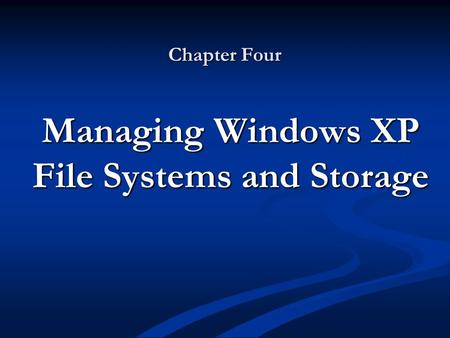 Chapter Four Managing Windows XP File Systems and Storage.