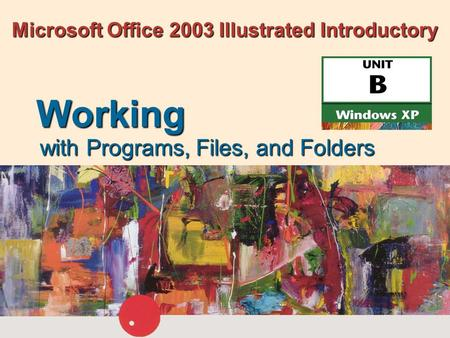 Microsoft Office 2003 Illustrated Introductory with Programs, Files, and Folders Working.