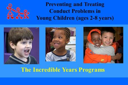 The Incredible Years Programs Preventing and Treating Conduct Problems in Young Children (ages 2-8 years)