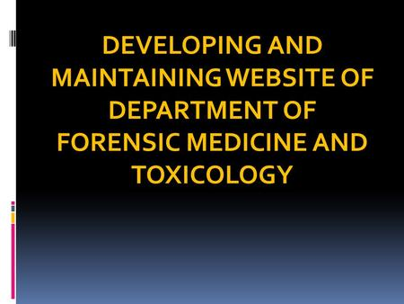 DEVELOPING <strong>AND</strong> MAINTAINING WEBSITE OF DEPARTMENT OF FORENSIC MEDICINE <strong>AND</strong> TOXICOLOGY.
