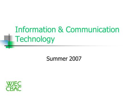Information & Communication Technology Summer 2007.