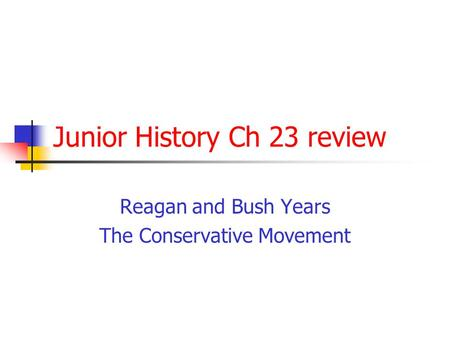 Junior History Ch 23 review Reagan and Bush Years The Conservative Movement.