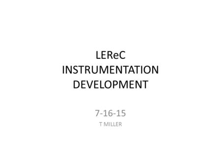 LEReC INSTRUMENTATION DEVELOPMENT 7-16-15 T MILLER.