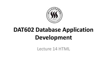 DAT602 Database Application Development Lecture 14 HTML.