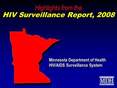 Highlights from the HIV Surveillance Report, 2008 Minnesota Department of Health HIV/AIDS Surveillance System Minnesota Department of Health HIV/AIDS Surveillance.