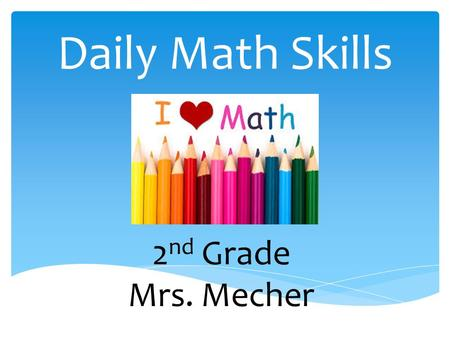 Daily Math Skills 2 nd Grade Mrs. Mecher.  I can count 1-100. I can count even numbers 2-100. I.