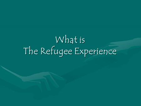 What is The Refugee Experience. Refugees Refugee: one outside his/her country, unable to return, due to well-founded fear of violence, injury, torture,