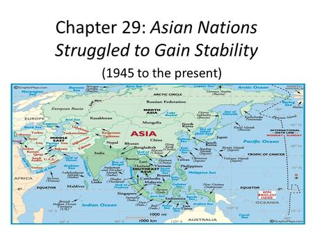 Chapter 29: Asian Nations Struggled to Gain Stability (1945 to the present)