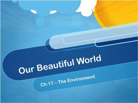 Our Beautiful World Ch.17 – The Environment. Our Topics of Study 1.Environmental Problems and Issues 2.Resource Management.