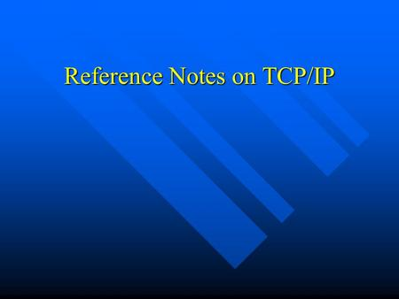 Reference Notes on TCP/IP. Internetworking Interconnection <strong>of</strong> 2 or more networks forming an internetwork, or internet. Interconnection <strong>of</strong> 2 or more networks.