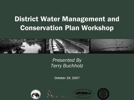 District Water Management and Conservation Plan Workshop Presented By Terry Buchholz October 19, 2007.