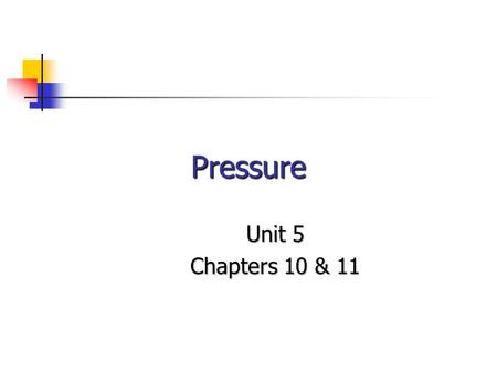 Pressure Unit 5 Chapters 10 & 11.