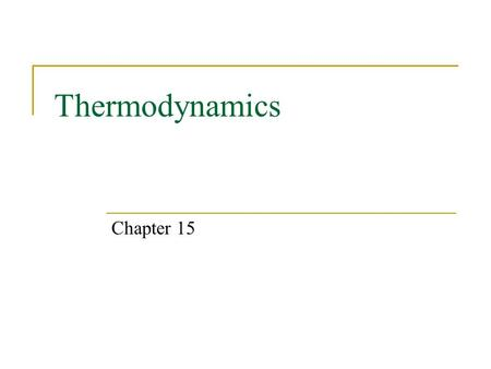 Thermodynamics Chapter 15. Expectations After this chapter, students will:  Recognize and apply the four laws of thermodynamics  Understand what is.