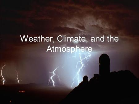 Weather, Climate, and the Atmosphere. Composition of the Atmosphere.