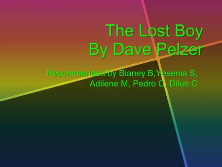 The Lost Boy By Dave Pelzer Recommended by Bianey B,Yesenia S, Adilene M, Pedro C, Dilun C Recommended by Bianey B,Yesenia S, Adilene M, Pedro C, Dilun.