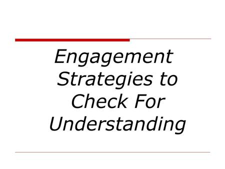 Engagement Strategies to Check For Understanding.