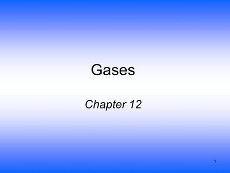 1 Gases Chapter 12. 2 Properties of Gases Expand to completely fill their container Take the Shape of their container Low Density –much less than solid.