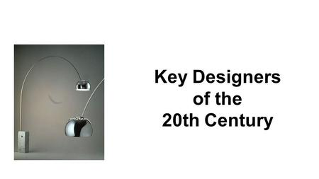 Click to edit Master subtitle style Key Designers of the 20th Century.