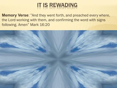 "Memory Verse: "" And they went forth, and preached every where, the Lord working with them, and confirming the word with signs following. Amen"" Mark 16:20."