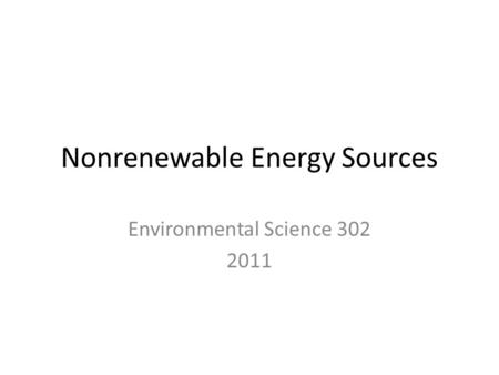 Nonrenewable Energy Sources Environmental Science 302 2011.