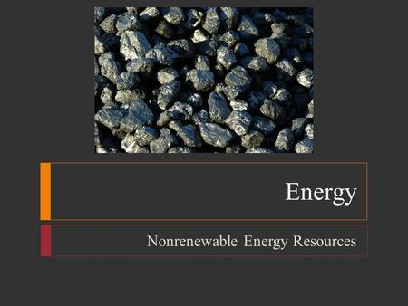 Energy Nonrenewable Energy Resources. Energy  Energy Resources  U.S. has 4.6% of world population; uses 24% of the world's energy  84% from nonrenewable.