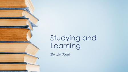 Studying and Learning By: Lexi Kadel. What is Critical Thinking Critical thinking is being able to read, evaluate the information, and apply it. Critical.