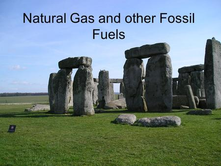 Natural Gas and other Fossil Fuels. Natural Gas History of Use Formation Production Reserves.
