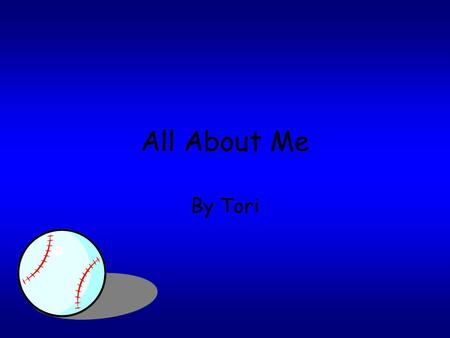 All About Me By Tori My name is Tori. I am 11 years old. I am in fifth grade. About Me.