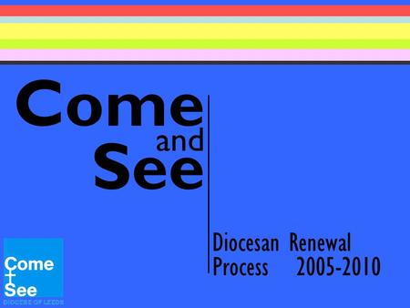 Come and See Diocesan Renewal Process 2005-2010. Dear Children, I would like to invite you to join me on a journey for the next 5 years. This journey.